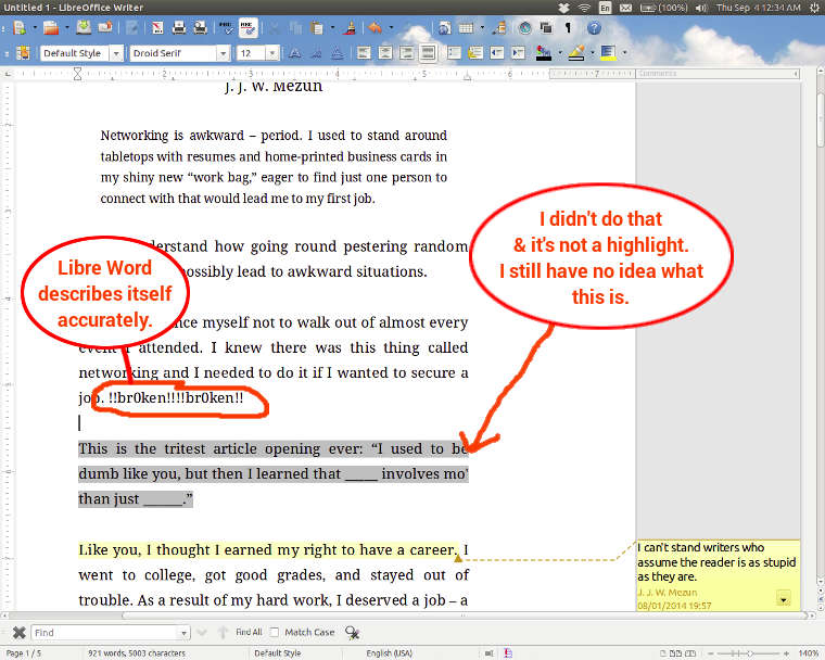 Libre Word describes itself accurately with text it spews into my document: !!br0ken!!!!br0ken!! It then adds some gray highlight to a paragraph that I never added, cannot get rid o' it, & don't even know what it's s'posed to be.